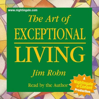 The Art of Exceptional Living by Jim Rohn (Nightingale