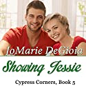 Showing Jessie: Cypress Corners, Book 5 Audiobook by JoMarie DeGioia Narrated by Wendy Rich Stetson
