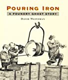 cover of Pouring Iron: A Foundry Ghost Story