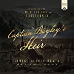 Captain Bayley's Heir: A Tale of the Gold Fields of California | George Alfred Henty