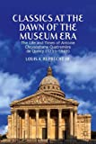 Classics at the Dawn of the Museum Era: The Life and Times of Antoine Chrysostome Quatremère de Quincy (1755-1849)