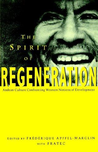 The Spirit of Regeneration: Andean Culture Confronting Western Notions of Development (Spirit Regeneration)