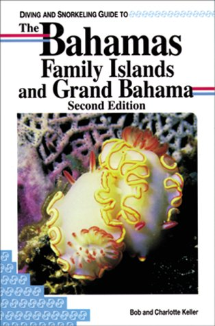 Diving and Snorkeling Guide to the Bahamas Family Islands and Grand Bahama (Pisces Diving & Snorkeling Guides)