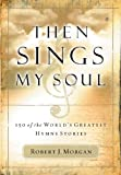 Then Sings My Soul Special Edition: 150 of the World's Greatest Hymn Stories
