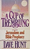A Cup of Trembling: Jerusalem and Bible Prophecy (1565073347) by Hunt, Dave