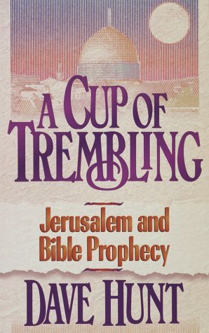A Cup of Trembling: Jerusalem and Bible Prophecy, Dave Hunt