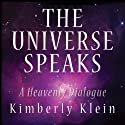 Universe Speaks: A Heavenly Dialogue Audiobook by Kimberly Klein Narrated by Arika Escalona, Talia Kendrix, Kimberly Klein,  The real