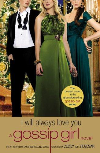 Gossip Girl: I Will Always Love You: A Gossip Girl novel, Cecily von Ziegesar
