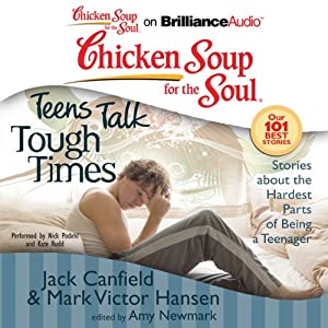 Chicken Soup for the Soul: Teens Talk Tough Times - Stories about the Hardest Parts of Being a Teenager | [Jack Canfield, Mark Victor Hansen, Amy Newmark (editor)]