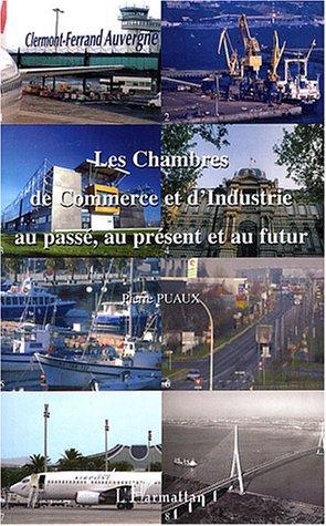 Les chambres de commerce et d 39 industrie au passe au - Les chambres de commerce et d industrie ...