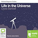 Life in the Universe: Bolinda Beginner Guides | Lewis Dartnell