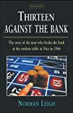 Thirteen Against the Bank: The True Story of How a Roulette Team Broke the Bank with an Unbeatable System