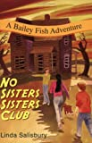 img - for No Sisters Sisters Club: A Bailey Fish Adventure (Bailey Fish Adventures) book / textbook / text book