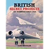 British Secret Projects: Jet Bombers Since 1949 (U.K.)by Tony Buttler
