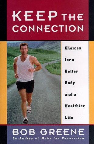 Keep the Connection : Choices for a Better Body and a Healthier Life, Greene,Bob