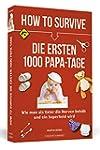 How to Survive die ersten 1000 Papa-T...