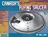 Avrocar Canada's Flying Saucer: The Story of Avro Canada's Secret Projects