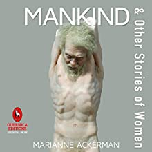 Mankind & Other Stories of Women Audiobook by Marianne Ackerman Narrated by Jennifer Dale