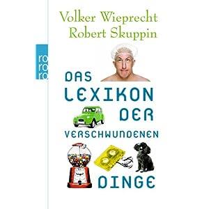 Volker Wieprecht/Robert Skuppin: Das Lexikon der verschwundenen Dinge