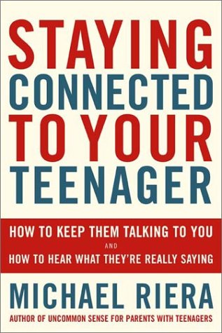 Staying Connected To Your Teenager: How To Keep Them Talking To You And How To Hear What They're Really Saying, Michael Riera
