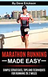 Marathon Running Made Easy: Simple Strategies, Tips and Techniques for Running 26.2 Miles (Marathon Training, Marathon Nutrition, Marathon Running, Marathon Tips, Marathon Strategies)