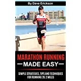 Marathon Running Made Easy: Simple Strategies, Tips and Techniques for Running 26.2 Miles (Marathon Training, Marathon Nutrition, Marathon Running, Marathon Tips, Marathon Strategies) ~ Dave Erickson