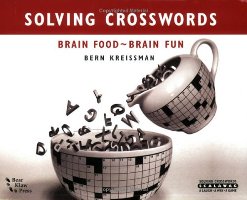 Solving Crosswords:Brain Food-Brain Fun, Bern Kreissman