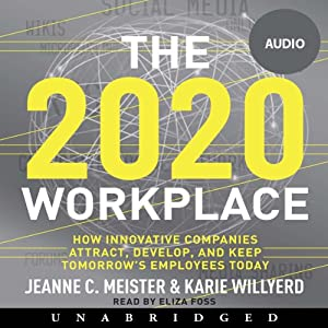 2020 Workplace: How Innovative Companies Attract, Develop, and Keep Tomorrow's Employees Today | [Jeanne C. Meister, Karie Willyerd]