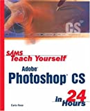 Sam's Teach Yourself Photoshop CS in 24 Hours: WITH 100 Photoshop CS Hot Tips Booklet AND 100 Photoshop CS Hot Tips CD-ROM (1405801190) by Rose, Carla