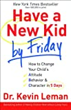 Have a New Kid by Friday: How to Change Your Child