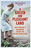 img - for A Green and Pleasant Land: How England s Gardeners Fought the Second World War book / textbook / text book