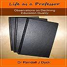 Life as a Professor: Observations on Declining Education Quality Hörbuch von Dr Randall J Dyck Gesprochen von: Cyrus Vynce