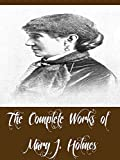 The Complete Works of Mary J  Holmes (14 Complete Works of Mary J  Holmes Including Bessie's Fortune, Cousin Maude, Darkness and Daylight, Dora Deane, Lena Rivers, Tempest and Sunshine, And More)