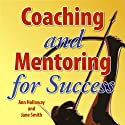 Coaching and Mentoring for Success: Supporting Learners in the Workplace  by Jane Smith, Ann Holloway Narrated by Jane Smith