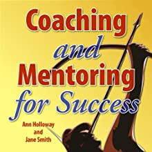 Coaching and Mentoring for Success: Supporting Learners in the Workplace | Livre audio Auteur(s) : Jane Smith, Ann Holloway Narrateur(s) : Jane Smith