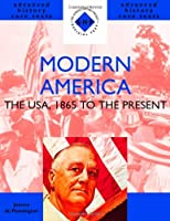 Modern America: 1865 to the Present: The USA, 1865 to the Present (SHP Advanced History Core Texts)