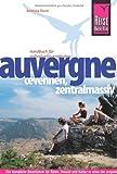 Reise Know-How Auvergne, Cevennen, Zentralmassiv: Reiseführer für individuelles Entdecken