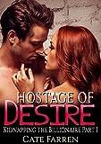 Hostage of Desire: An Erotic Billionaire Romance (Kidnapping the Billionaire Book 1)