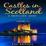 Castles in Scotland Volume II: A Travellers' Guide | Gary McKraken