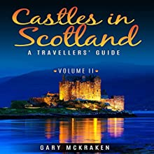Castles in Scotland Volume II: A Travellers' Guide (       UNABRIDGED) by Gary McKraken Narrated by Martyn Clements