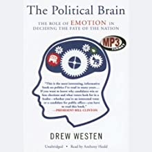 The Political Brain: The Role of Emotion in Deciding the Fate of the Nation Audiobook by Drew Westen Narrated by Anthony Heald