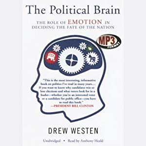 The Political Brain: The Role of Emotion in Deciding the Fate of the Nation | [Drew Westen]