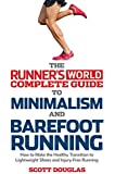 Runner's World Complete Guide to Minimalism and Barefoot Running:�How to Make the Healthy Transition to Lightweight Shoes and Injury-Free Running