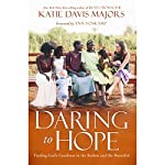 Daring to Hope: Finding God's Goodness in the Broken and the Beautiful | Katie Davis Majors,Ann Voskamp - foreword