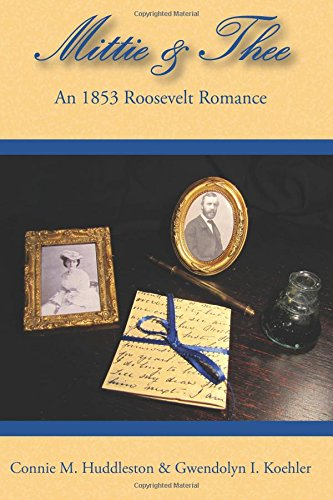 Mittie & Thee: An 1853 Roosevelt Romance: Volume 1 (The Bulloch Letters)