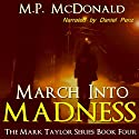 March into Madness: Book Four of the Mark Taylor Series (       UNABRIDGED) by M.P. McDonald Narrated by Daniel Penz