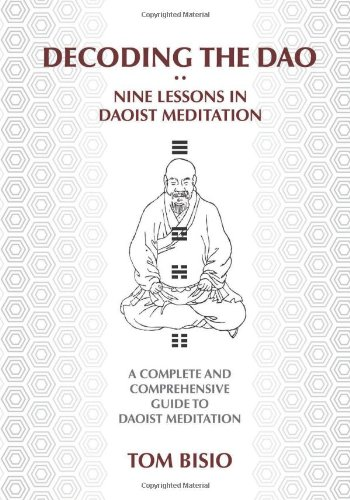 Decoding the DAO: Nine Lessons in Daoist Meditation: A Complete and Comprehensive Guide to Daoist Meditation