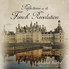 Reflections on the Revolution in France (       UNABRIDGED) by Edmund Burke Narrated by Bernard Mayes