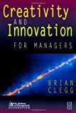echange, troc Brian Clegg - Creativity and Innovation for Managers