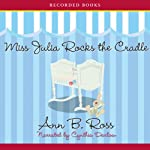 Miss Julia Rocks the Cradle (       UNABRIDGED) by Ann B. Ross Narrated by Cynthia Darlow